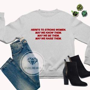 Here's to Strong Women Graphic Sweatshirt. S-XL.